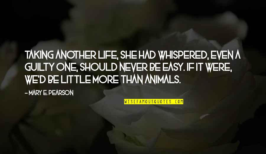 Little More Quotes By Mary E. Pearson: Taking another life, she had whispered, even a