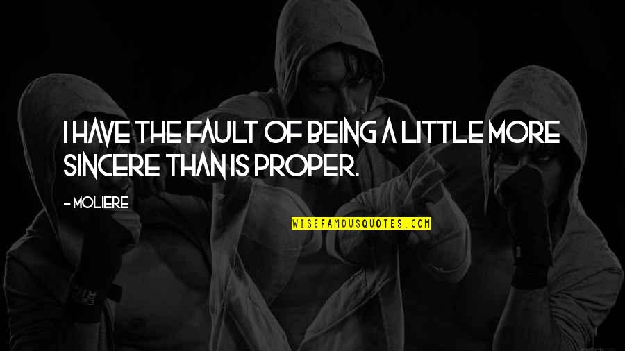 Little More Quotes By Moliere: I have the fault of being a little