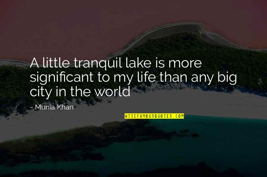 Little More Quotes By Munia Khan: A little tranquil lake is more significant to