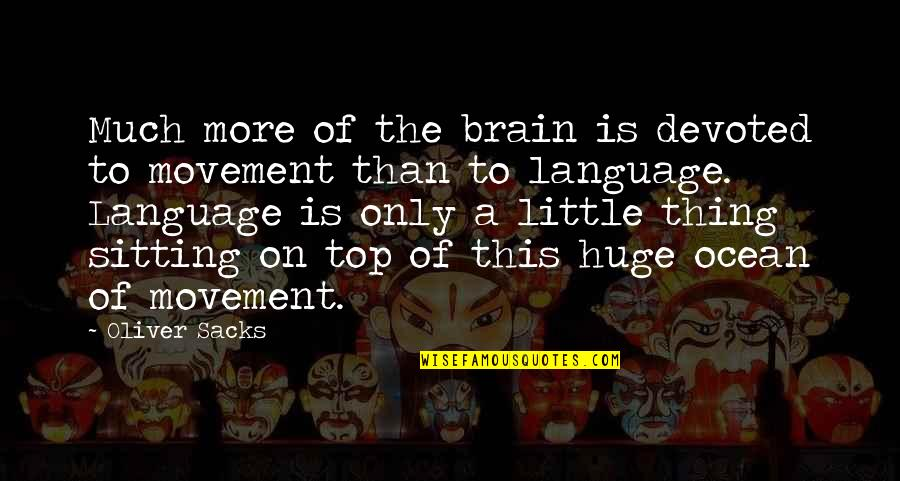Little More Quotes By Oliver Sacks: Much more of the brain is devoted to