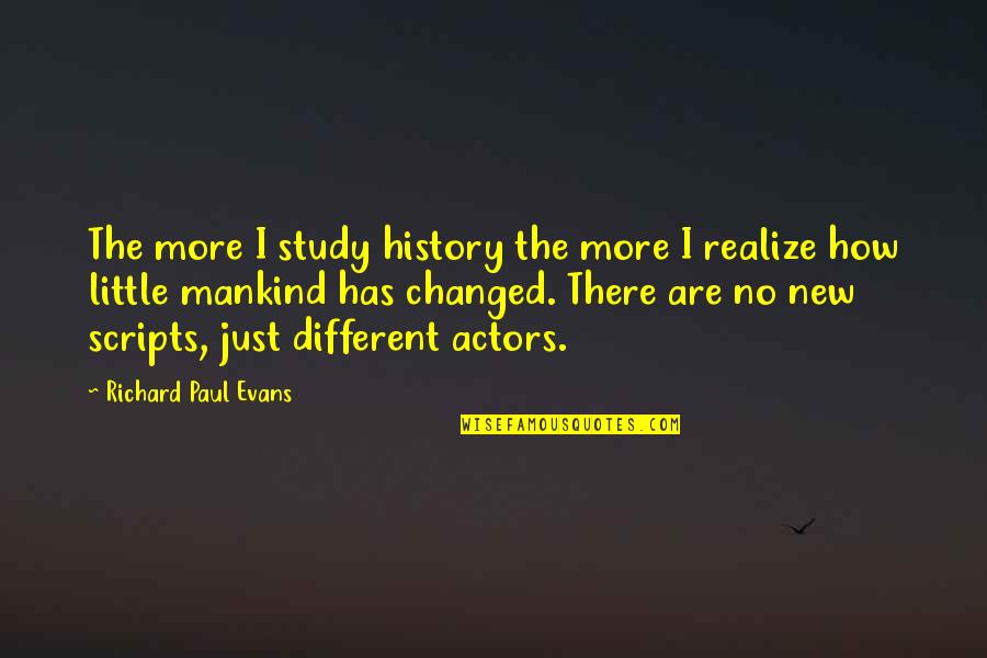 Little More Quotes By Richard Paul Evans: The more I study history the more I