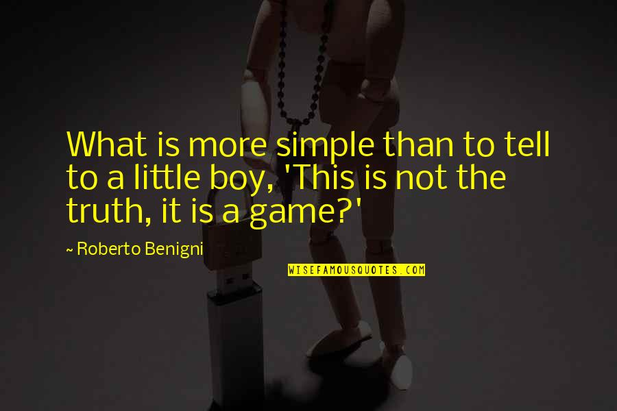 Little More Quotes By Roberto Benigni: What is more simple than to tell to