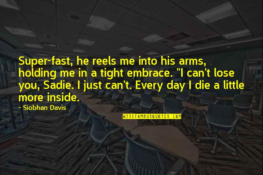 Little More Quotes By Siobhan Davis: Super-fast, he reels me into his arms, holding