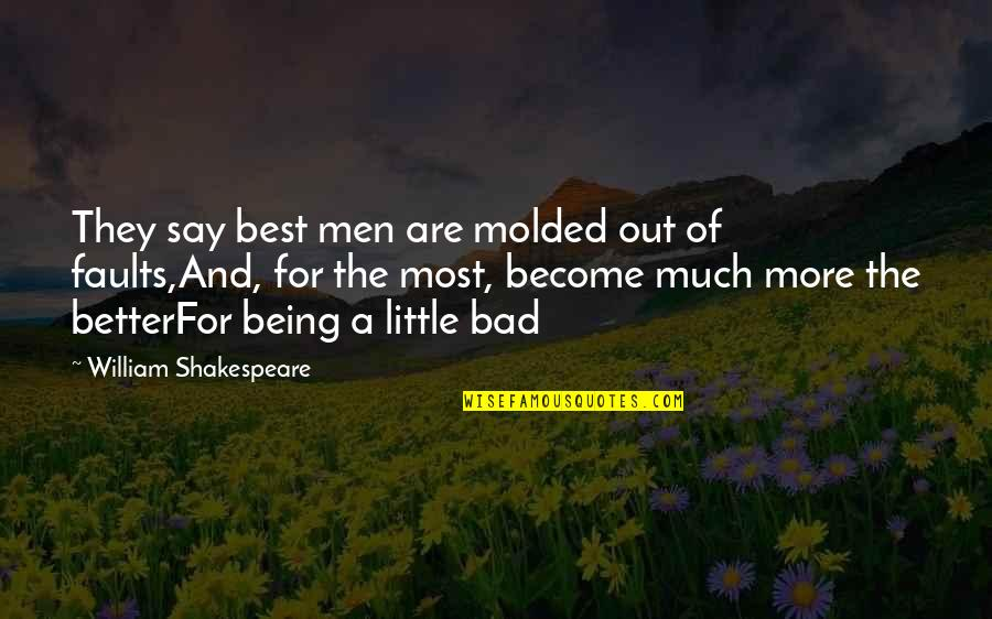 Little More Quotes By William Shakespeare: They say best men are molded out of