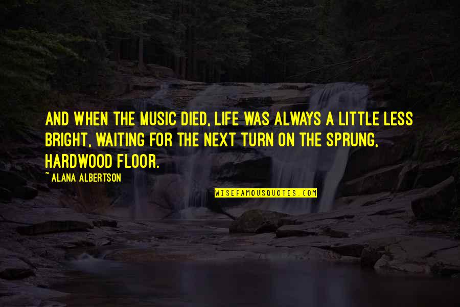 Little Music Quotes By Alana Albertson: And when the music died, life was always