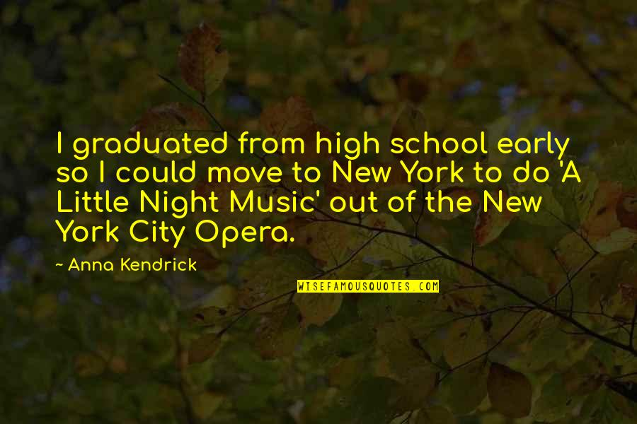 Little Music Quotes By Anna Kendrick: I graduated from high school early so I