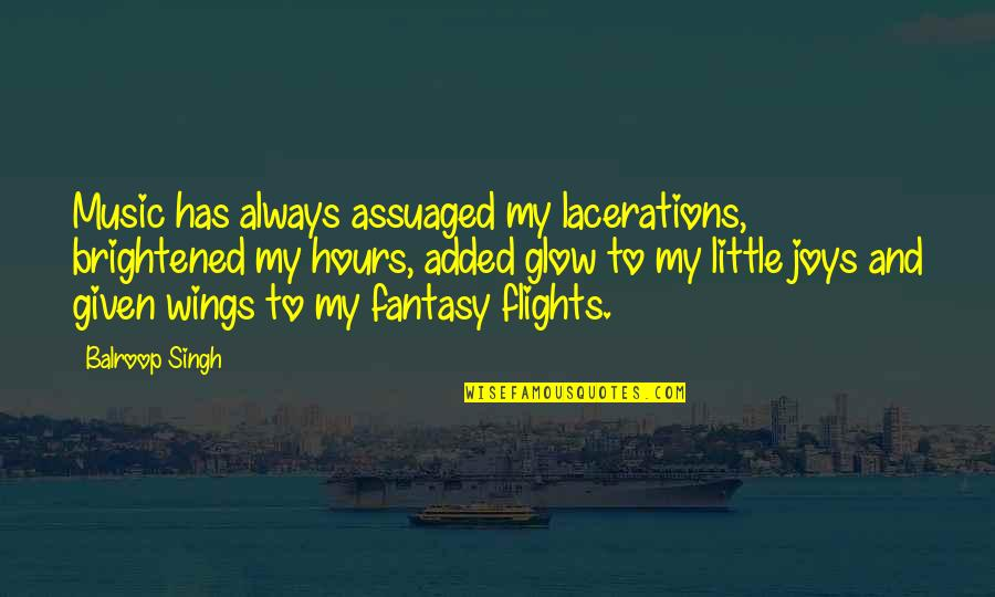 Little Music Quotes By Balroop Singh: Music has always assuaged my lacerations, brightened my