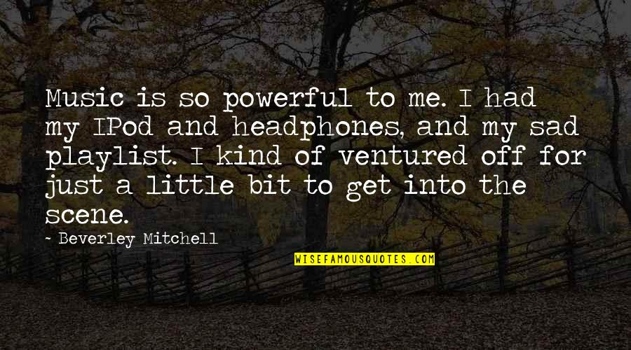 Little Music Quotes By Beverley Mitchell: Music is so powerful to me. I had