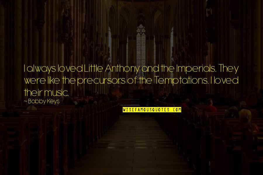 Little Music Quotes By Bobby Keys: I always loved Little Anthony and the Imperials.