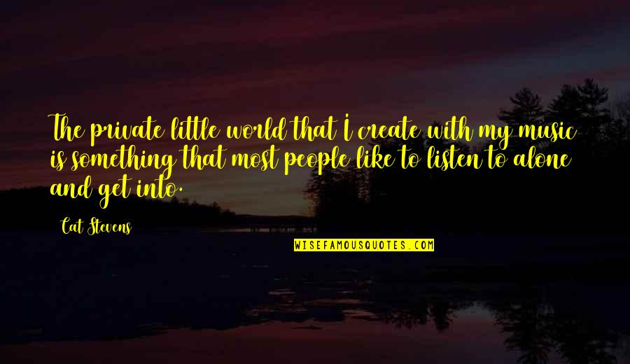 Little Music Quotes By Cat Stevens: The private little world that I create with