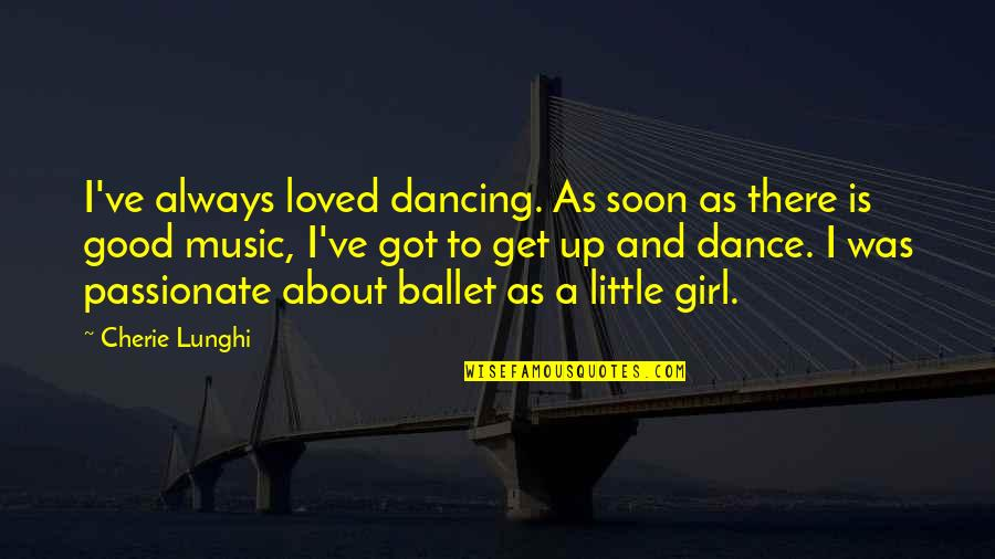 Little Music Quotes By Cherie Lunghi: I've always loved dancing. As soon as there
