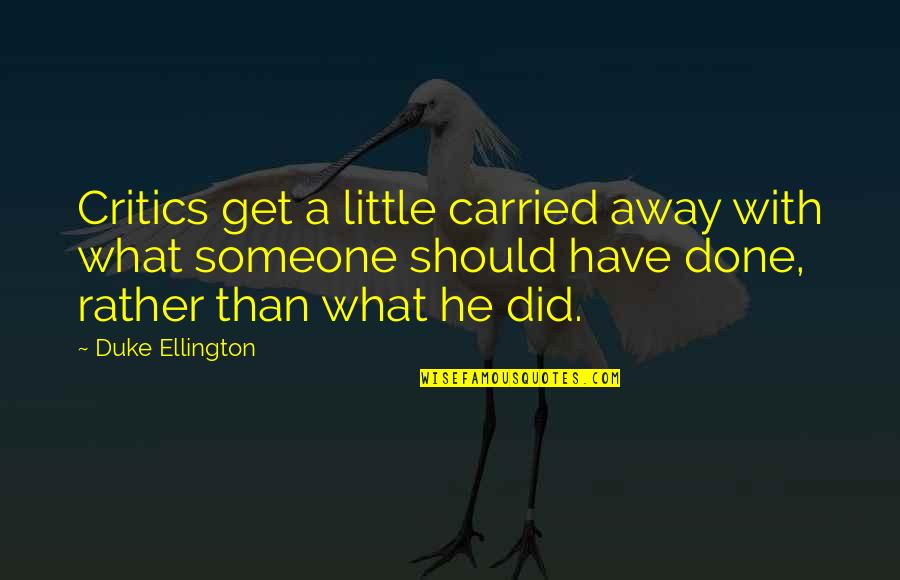 Little Music Quotes By Duke Ellington: Critics get a little carried away with what