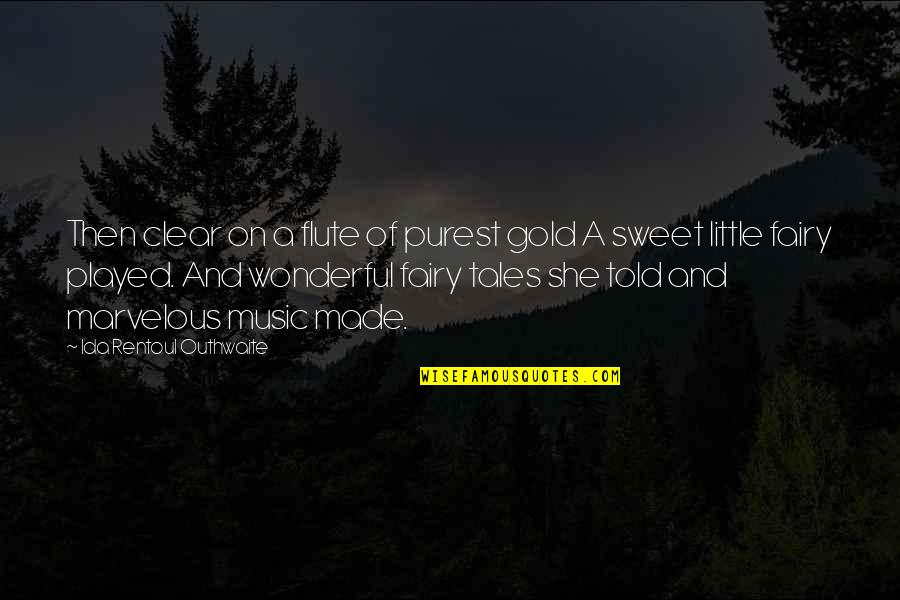Little Music Quotes By Ida Rentoul Outhwaite: Then clear on a flute of purest gold