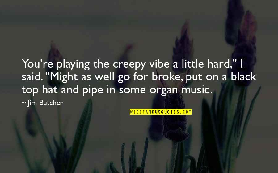 """Little Music Quotes By Jim Butcher: You're playing the creepy vibe a little hard,"""""""