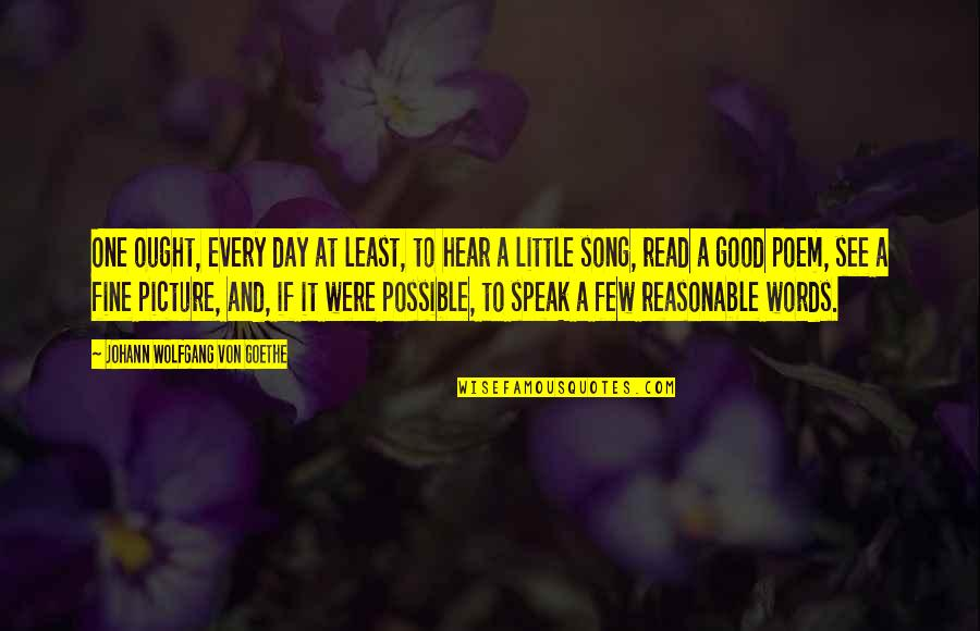 Little Music Quotes By Johann Wolfgang Von Goethe: One ought, every day at least, to hear