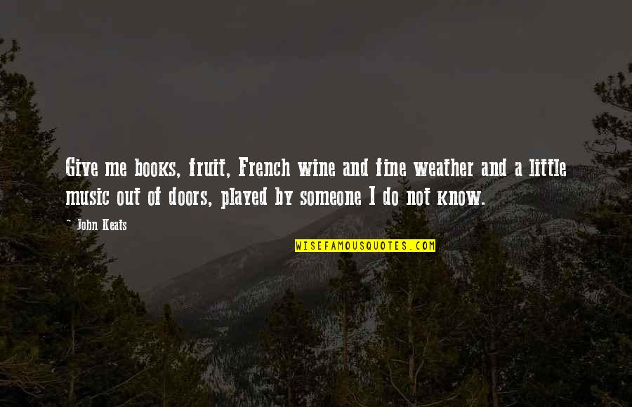 Little Music Quotes By John Keats: Give me books, fruit, French wine and fine