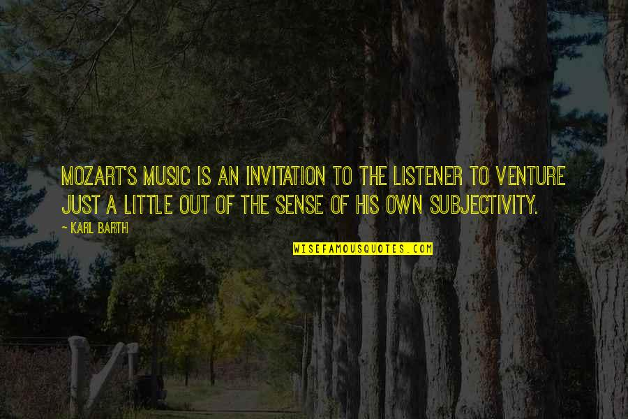 Little Music Quotes By Karl Barth: Mozart's music is an invitation to the listener