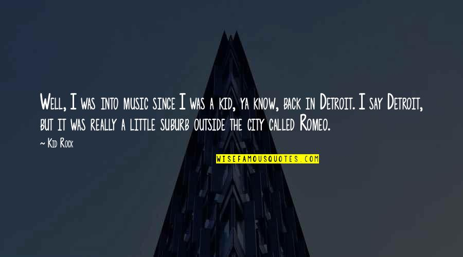 Little Music Quotes By Kid Rock: Well, I was into music since I was