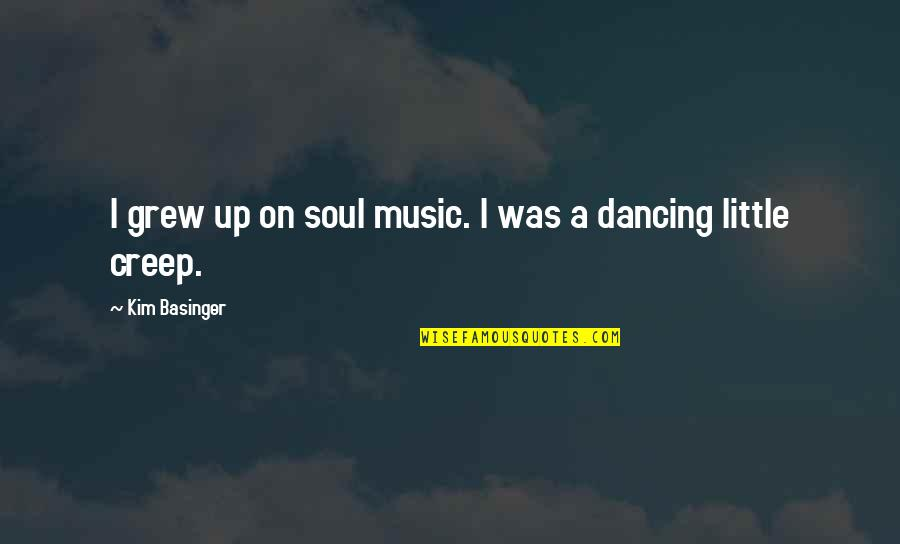 Little Music Quotes By Kim Basinger: I grew up on soul music. I was