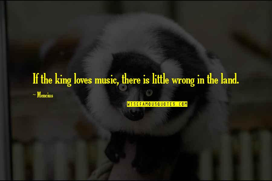 Little Music Quotes By Mencius: If the king loves music, there is little