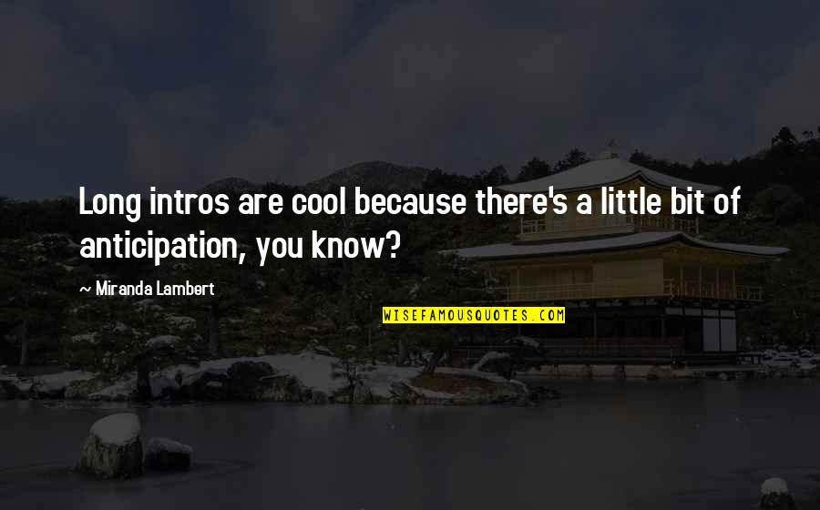 Little Music Quotes By Miranda Lambert: Long intros are cool because there's a little