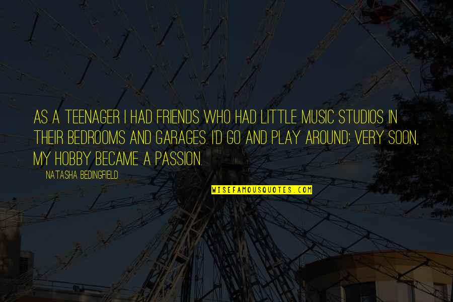 Little Music Quotes By Natasha Bedingfield: As a teenager I had friends who had