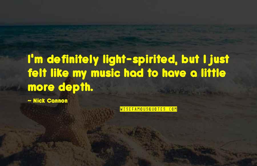 Little Music Quotes By Nick Cannon: I'm definitely light-spirited, but I just felt like