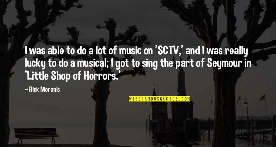 Little Music Quotes By Rick Moranis: I was able to do a lot of
