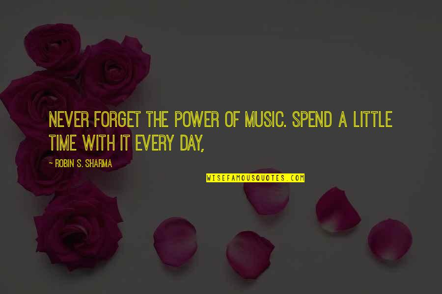 Little Music Quotes By Robin S. Sharma: Never forget the power of music. Spend a