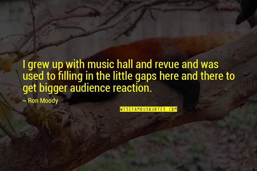 Little Music Quotes By Ron Moody: I grew up with music hall and revue