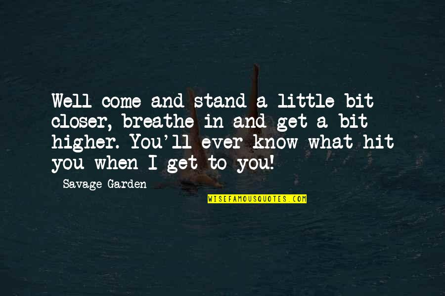 Little Music Quotes By Savage Garden: Well come and stand a little bit closer,