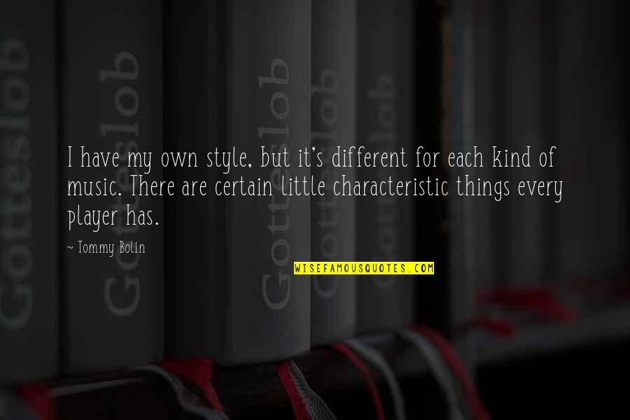 Little Music Quotes By Tommy Bolin: I have my own style, but it's different