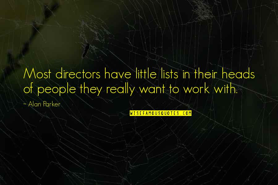 Little People Quotes By Alan Parker: Most directors have little lists in their heads