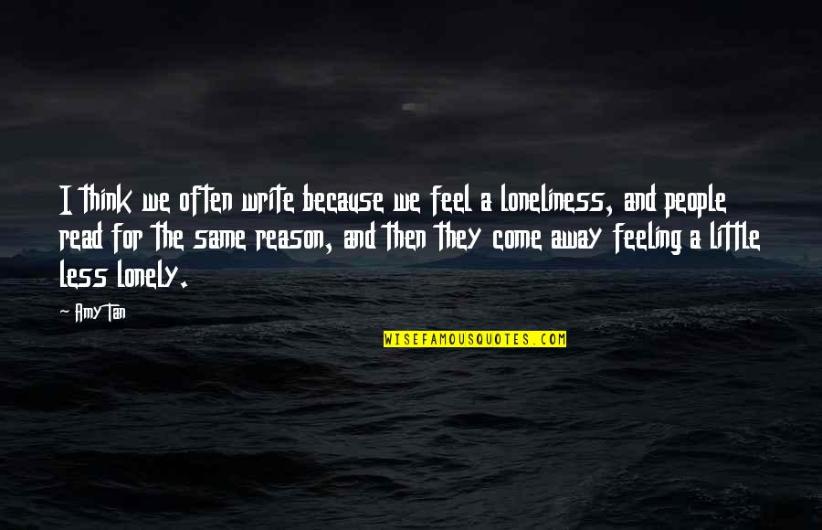 Little People Quotes By Amy Tan: I think we often write because we feel