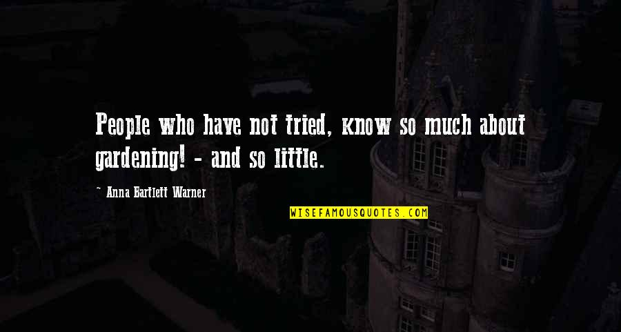 Little People Quotes By Anna Bartlett Warner: People who have not tried, know so much