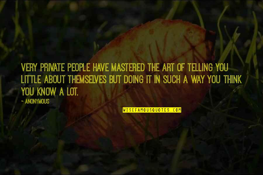 Little People Quotes By Anonymous: Very private people have mastered the art of