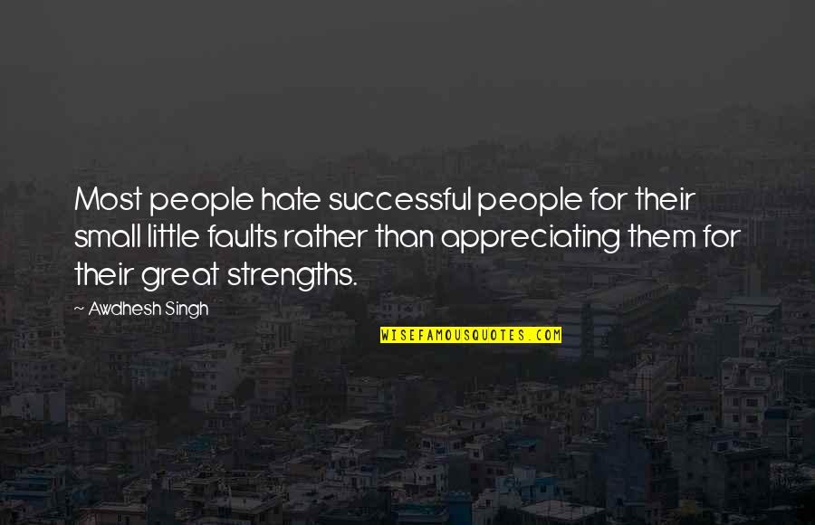 Little People Quotes By Awdhesh Singh: Most people hate successful people for their small