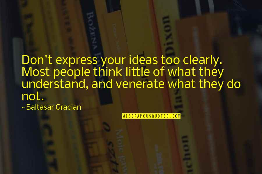 Little People Quotes By Baltasar Gracian: Don't express your ideas too clearly. Most people