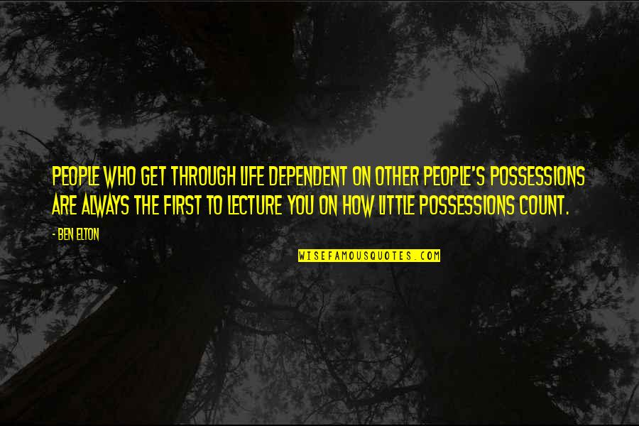 Little People Quotes By Ben Elton: People who get through life dependent on other