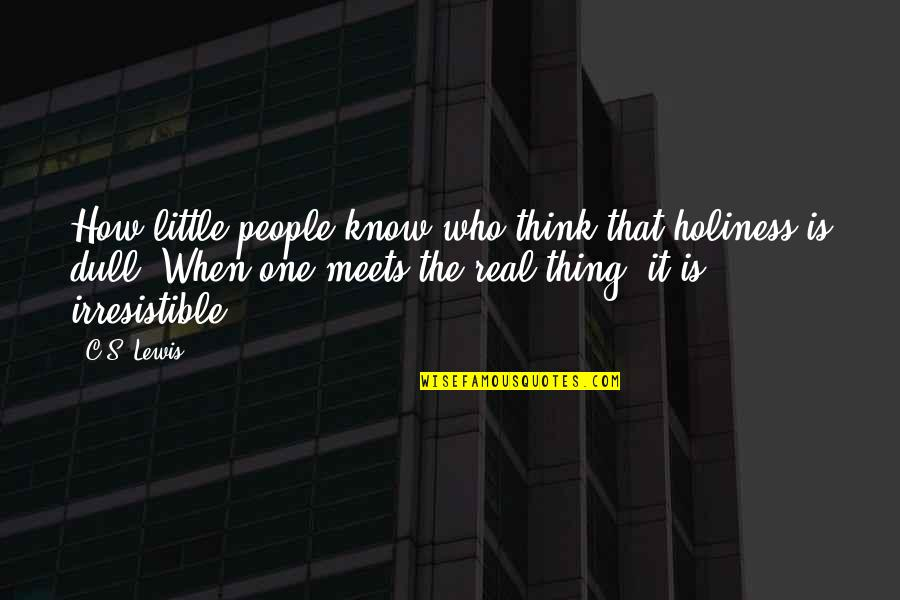 Little People Quotes By C.S. Lewis: How little people know who think that holiness