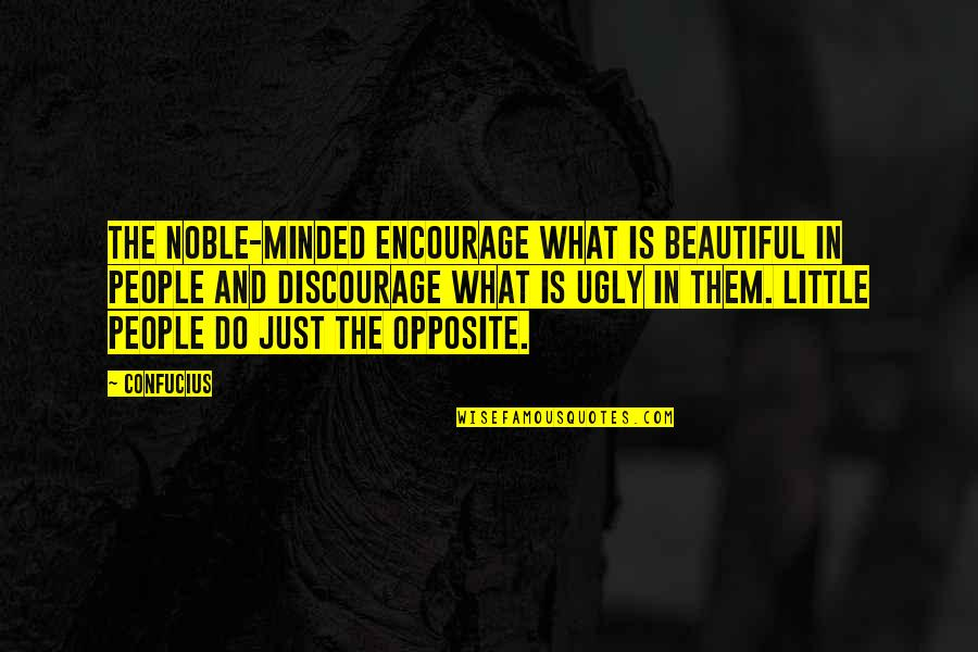 Little People Quotes By Confucius: The noble-minded encourage what is beautiful in people