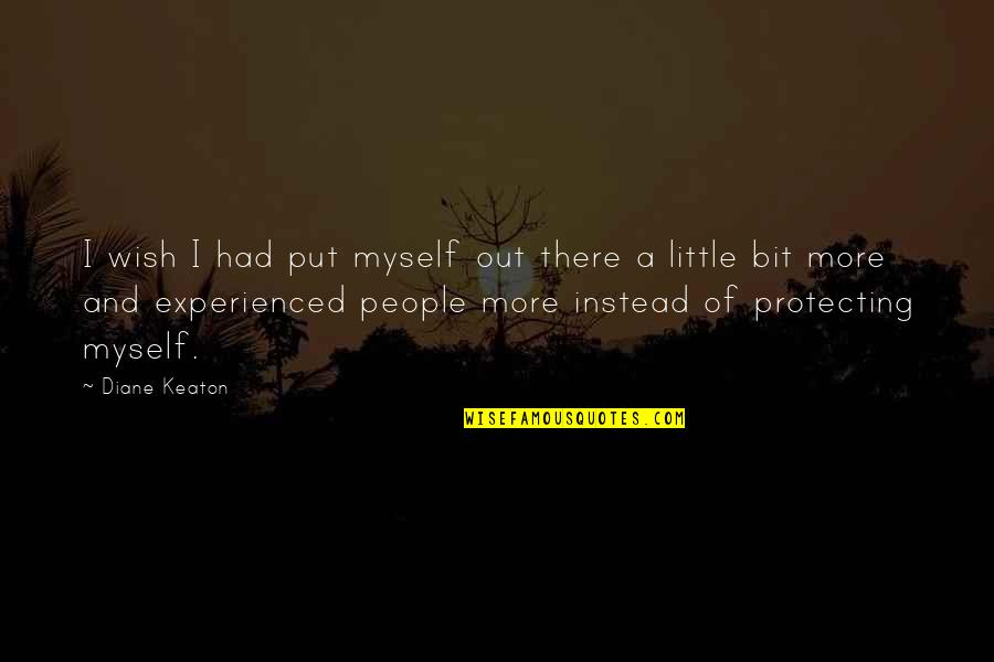 Little People Quotes By Diane Keaton: I wish I had put myself out there