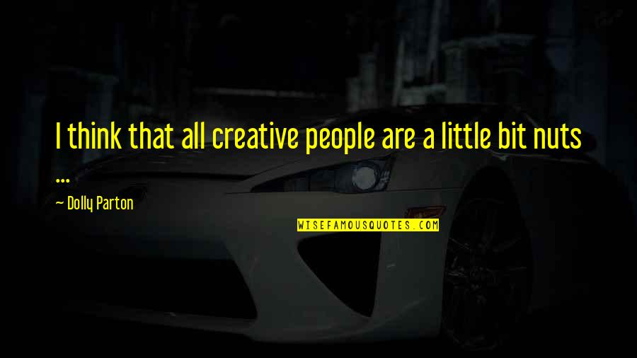 Little People Quotes By Dolly Parton: I think that all creative people are a