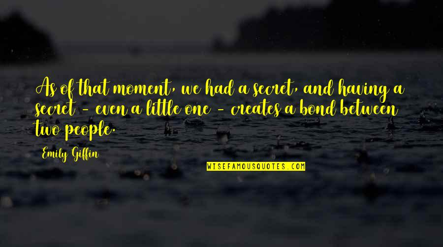 Little People Quotes By Emily Giffin: As of that moment, we had a secret,