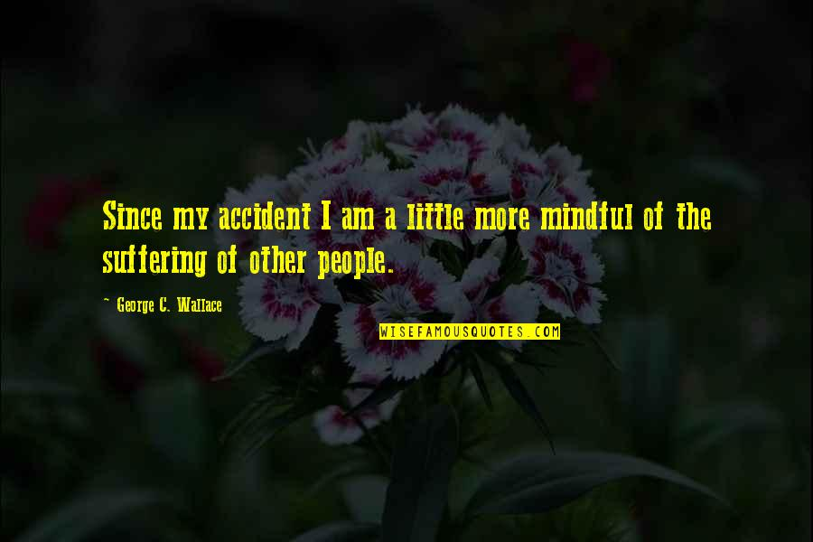 Little People Quotes By George C. Wallace: Since my accident I am a little more