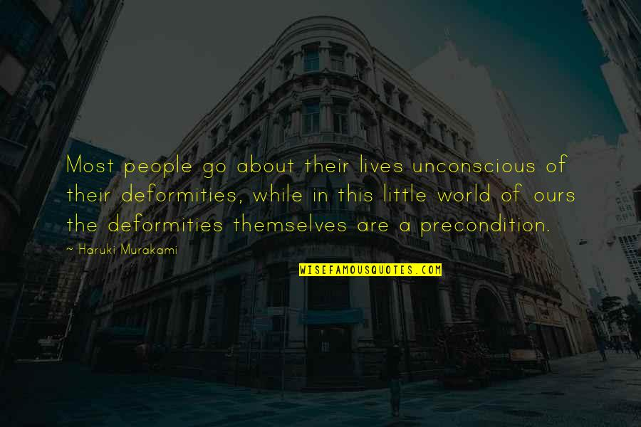 Little People Quotes By Haruki Murakami: Most people go about their lives unconscious of