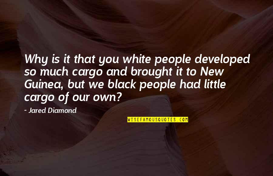 Little People Quotes By Jared Diamond: Why is it that you white people developed