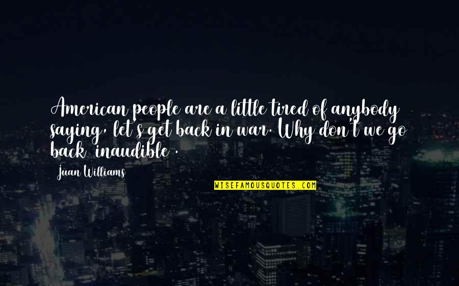 Little People Quotes By Juan Williams: American people are a little tired of anybody