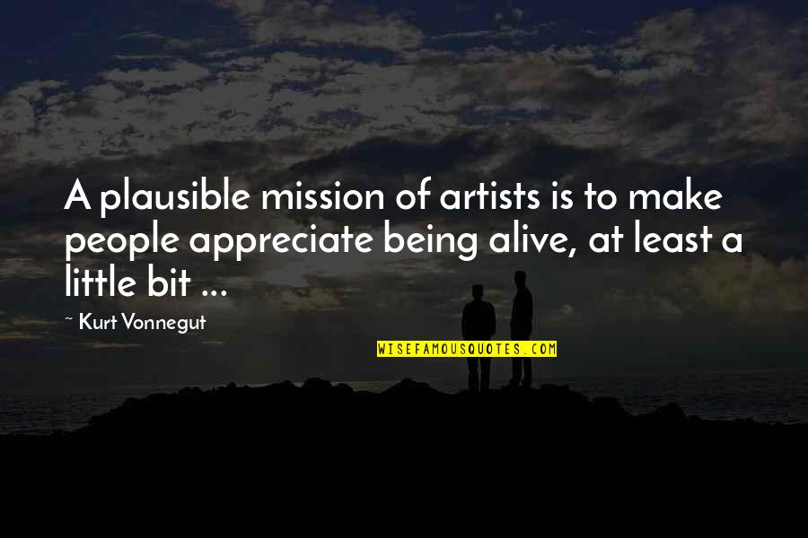 Little People Quotes By Kurt Vonnegut: A plausible mission of artists is to make