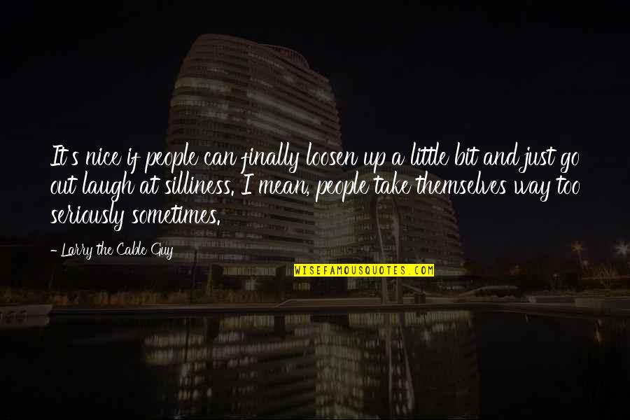 Little People Quotes By Larry The Cable Guy: It's nice if people can finally loosen up